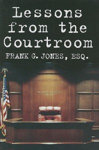 Lessons from the Courtroom - Frank G. Jones