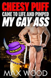 Cheesy Puff Came to Life And Pimped My Gay Ass!: A Gay Paranormal Erotic Romance Saga - Max Wood