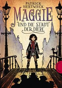 Maggie und die Stadt der Diebe - Patrick Hertweck, Maximilian Meinzold