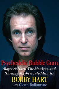 Psychedelic Bubble Gum: Boyce & Hart, The Monkees, and Turning Mayhem into Miracles - Bobby Hart, Micky Dolenz, Glenn Ballantyne