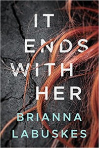It Ends With Her - Brianna Labuskes