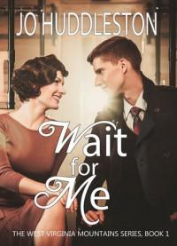 Wait For Me (The West Virginia Mountains Series) (Volume 1) - Jo Huddleston