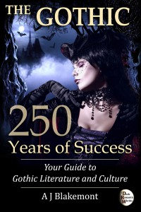 The Gothic: 250 Years of Success. Your Guide to Gothic Literature and Culture - A J Blakemont