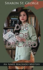 Due for Discard (Aimee Machado Mystery) - Sharon St. George