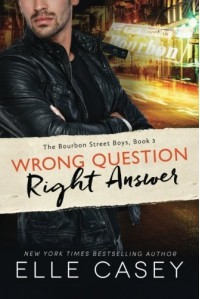 Wrong Question, Right Answer (The Bourbon Street Boys) - Elle Casey