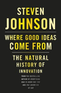 Where Good Ideas Come From: The Natural History of Innovation - Steven Johnson