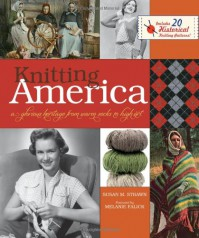 Knitting America: A Glorious Heritage from Warm Socks to High Art - Susan M. Strawn, Melanie Falick