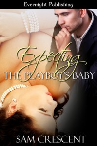 Expecting The Playboy's Baby - Sam Crescent