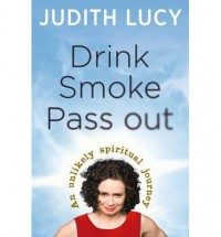 Drink Smoke Pass Out - Judith Lucy