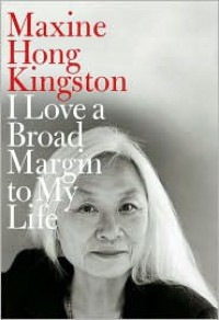 I Love a Broad Margin to My Life - Maxine Hong Kingston