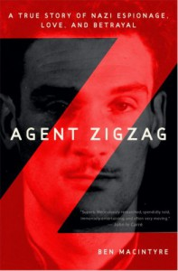 Agent Zigzag: A True Story of Nazi Espionage, Love, and Betrayal - Ben Macintyre