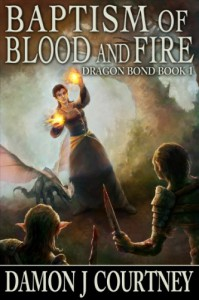 Baptism of Blood and Fire (Dragon Bond Book 1) - Damon J Courtney