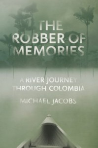 The Robber of Memories: A River Journey Through Colombia - Michael Jacobs