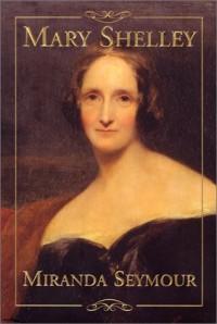 Mary Shelley - Miranda Seymour