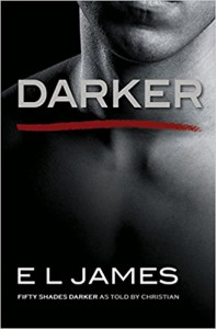 Darker: Fifty Shades Darker as Told by Christian (Fifty Shades of Grey Series) - E L James