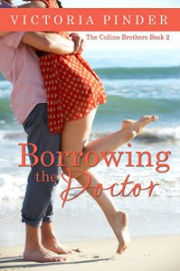 Borrowing the Doctor (The Collins Brothers Book 2) - Victoria Pinder