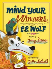 Mind Your Manners B.B. Wolf[MIND YOUR MANNERS BB WOLF][Hardcover] - JudySierra