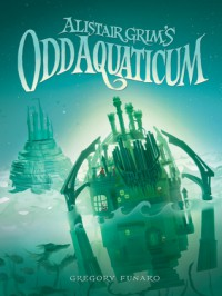 Alistair Grim's Odd Aquaticum - Gregory Funaro
