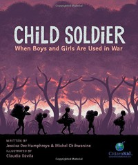 Child Soldier: When Boys and Girls Are Used in War (CitizenKid) - Michel Chikwanine, Jessica Dee Humphreys, Claudia Dávila
