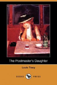 The Postmaster's Daughter (Dodo Press) - Louis Tracy