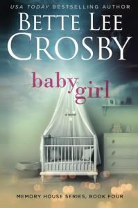 Baby Girl (Memory House Series) (Volume 4) - Bette Lee Crosby