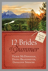The 12 Brides of Summer - Novella Collection #4 - Diana Lesire Brandmeyer, Davalynn Spencer, Vickie McDonough