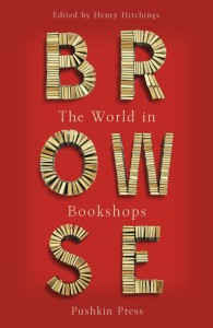 Browse: The World in Bookshops - Henry Hitchings