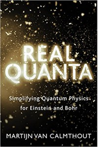 Real Quanta: Simplifying Quantum Physics for Einstein and Bohr - Martijn van Calmthout
