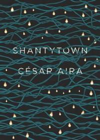 Shantytown - César Aira, Chris Andrews