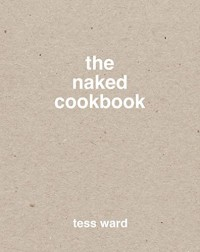 The Naked Cookbook - Tess Ward