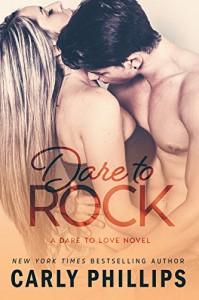 Dare to Rock (Dare to Love Book 5) - Carly Phillips