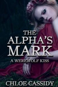 The Alpha's Mark  (A Werewolf Kiss, #1) - Chloe Cassidy