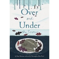 Over and Under the Snow - Kate Messner, Christopher Silas Neal