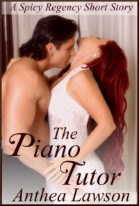 The Piano Tutor - A Spicy Regency Short Story - Anthea Lawson