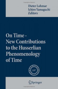 On Time   New Contributions To The Husserlian Phenomenology Of Time (Phaenomenologica) - Dieter Lohmar, Ichiro Yamaguchi
