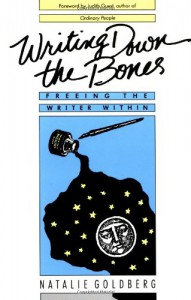 Writing Down the Bones: Freeing the Writer Within - Natalie Goldberg