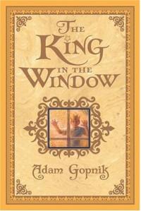The King in the Window - Adam Gopnik, Omar Rayyan