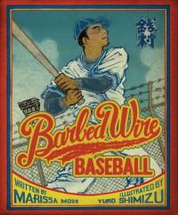 Barbed Wire Baseball - Marissa Moss, Yuko Shimizu