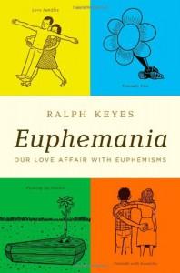 Euphemania: Our Love Affair with Euphemisms - Ralph Keyes