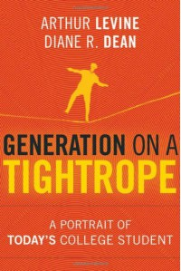 Generation on a Tightrope: A Portrait of Today's College Student - Arthur Levine, Diane R. Dean
