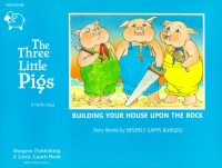 Three Little Pigs: Building Your House Upon the Rock - Beverly Capps Burgess