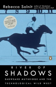 River of Shadows: Eadweard Muybridge and the Technological Wild West - Rebecca Solnit