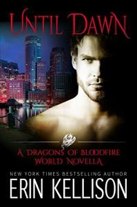 Until Dawn: A Dragons of Bloodfire World Novella - Erin Kellison