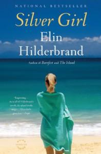 Silver Girl: A Novel - Elin Hilderbrand