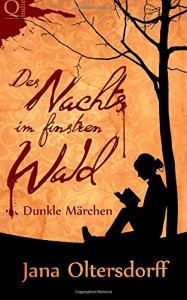 Des Nachts im finstren Wald: Dunkle Märchen - Jana Oltersdorff, F. Riedel