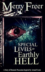 Special Levels of Earthly Hell: A Story of Demonic Possession Inspired by Actual Events - Merry Freer