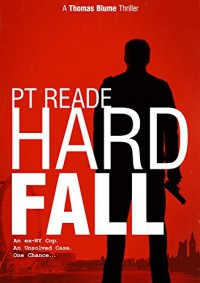 Hard Fall: A gripping, noir detective thriller (Book 1 - Thomas Blume series of Hard-Boiled Mysteries) (Hard Boiled Detective Fiction, Hard Boiled Thriller) - P.T. Reade