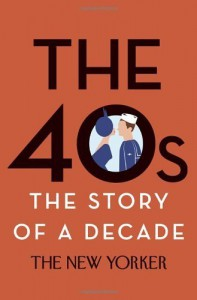 The 40s: The Story of a Decade by The New Yorker Magazine (2014) Hardcover - The New Yorker Magazine