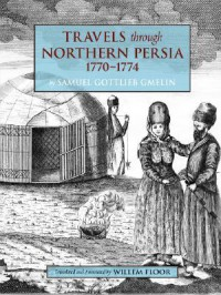 Travels Through Northern Persia: 1770-1774 - Samuel,  Gottlieb Gmelin