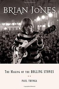 Brian Jones: The Making of the Rolling Stones - Paul Trynka